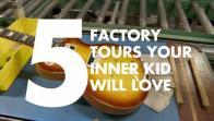 5 Factory Tours You'll Love